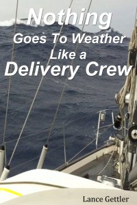 Nothing Goes To Weather Like a Delivery Crew, sailboat crew, delivery crew,sailing